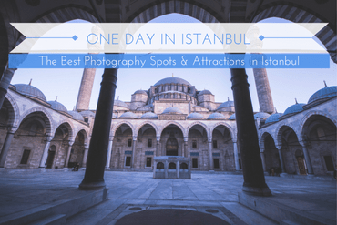 One day in Istanbul - Best photography spots & attractions