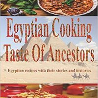 Egyptian Cooking: Taste Of Ancestors (Recipes with their stories and histories)