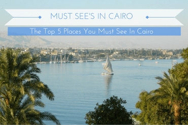 Top 5 Places You Must See in Cairo